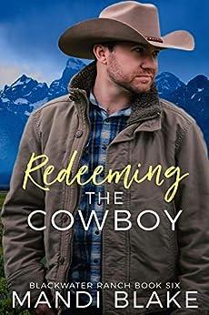 Redeeming the Cowboy: A Contemporary Christian Romance (Blackwater Ranch Book 6) by [Mandi Blake]