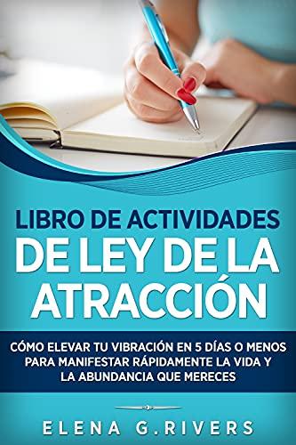 Libro de actividades de ley de la atracción: Cómo elevar tu vibración en 5 días o menos para man
