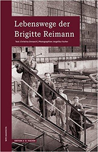 Lebenswege der Brigitte Reimann: wegmarken (WEGMARKEN. Lebenswege und geistige Landschaften)