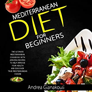 Mediterranean Diet for Beginners: The Ultimate Mediterranean Cookbook with Amazing Recipes to Help Improve Your Health and Discover True Mediterranean Cuisine audiobook cover art