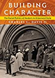 Building Character: The Racial Politics of Modern Architectural Style (Culture Politics & the Built Environment)