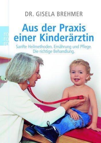 Aus der Praxis einer Kinderärztin: Sanfte Heilmethoden. Ernährung und Pflege. Die richtige Behandlung von Gisela Brehmer (1. Oktober 2007) Taschenbuch