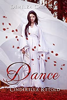 Dance: Cinderella Retold (Romance a Medieval Fairytale series Book 2) by [Demelza Carlton]