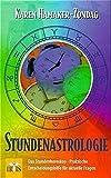 Stundenastrologie: Das Stundenhoroskop - Praktische Entscheidungshilfe für wichtige Fragen und Probleme