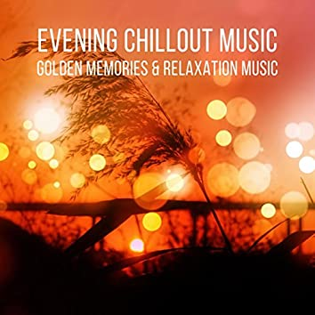 Evening Chillout Music - Golden Memories and Relaxation Music with Nature Sounds, Sound Therapy for Stress Relief, Finest Chillout & Lounge Music, Massage, Reiki, Luxury Spa