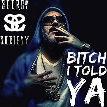 B.I.T.Y (Bitch I Told Ya)