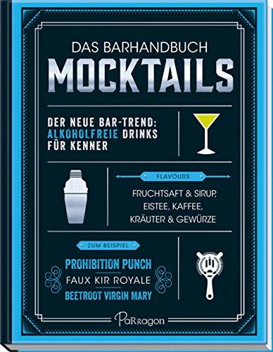 Das Barhandbuch Mocktails: Alkoholfreie Drinks für Kenner