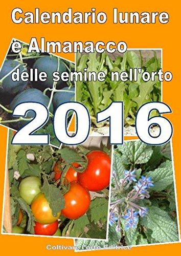 Calendario e Almanacco lunare delle semine dell'orto 2016 (Italian Edition)