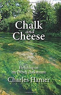 Chalk and Cheese: Flyfishing on my French chalkstream