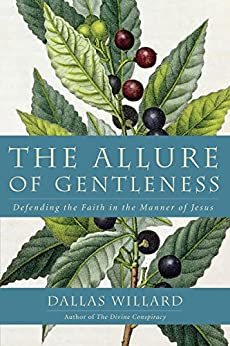 The Allure of Gentleness: Defending the Faith in the Manner of Jesus by [Dallas Willard]