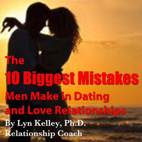 The 10 Biggest Mistakes Men Make in Dating and Love Relationships cover art