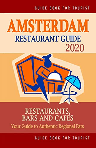 Amsterdam Restaurant Guide 2021: Best Rated Restaurants in Amsterdam - Top Restaurants, Special Places to Drink and Eat Good Food Around (Restaurant Guide 2021)
