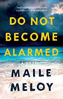 Do Not Become Alarmed: A Novel by [Maile Meloy]