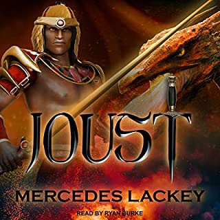 Joust     Dragon Jousters, Book 1              By:                                                                                                                                 Mercedes Lackey                               Narrated by:                                                                                                                                 Ryan Burke                      Length: 12 hrs and 50 mins     117 ratings     Overall 4.8