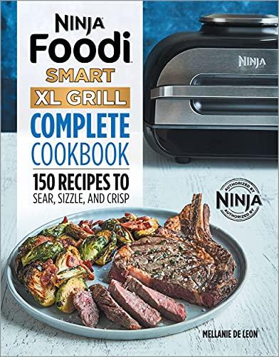 Ninja Foodi Smart XL Grill Complete Cookbook: 150 Recipes to...