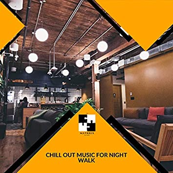 Chill Out Music For Night Walk