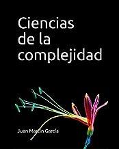 Ciencias de la complejidad: Teoría General de Sistemas, Pensamiento Sistémico y sus aplicaciones prácticas en las ciencias económicas, ambientales y sociales. (Sistemas complejos nº 2020)