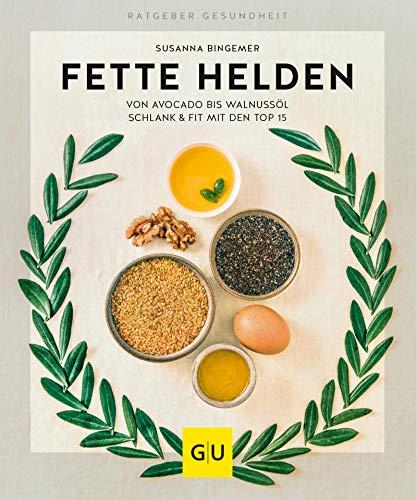 Fette Helden - von Avocado bis Walnussöl: Schlank & fit mit den Top 15 (GU Ratgeber Gesundheit)