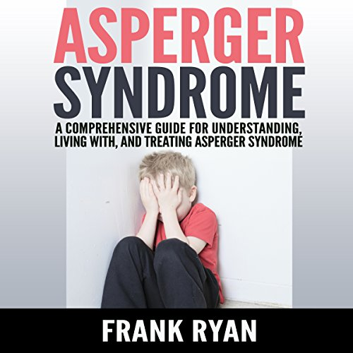 Asperger Syndrome: A Comprehensive Guide for Understanding, Living With, and Treating Asperger Syndrome audiobook cover art