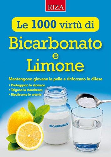 Le mille virtù di Bicarbonato e Limone: Mantengono giovane la pelle e rinforzano le difese (Italian Edition)