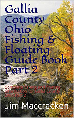 Gallia County Ohio Fishing & Floating Guide Book Part 2: Complete fishing and floating information for Gallia County Ohio Part 2 (Ohio Fishing & Floating Guide Books 28) (English Edition)