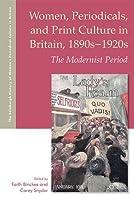 Women, Periodicals, and Print Culture in Britain, 1890s-1920s: The Modernist Period (The Edinburgh History of Womens Periodical Culture in Britain)