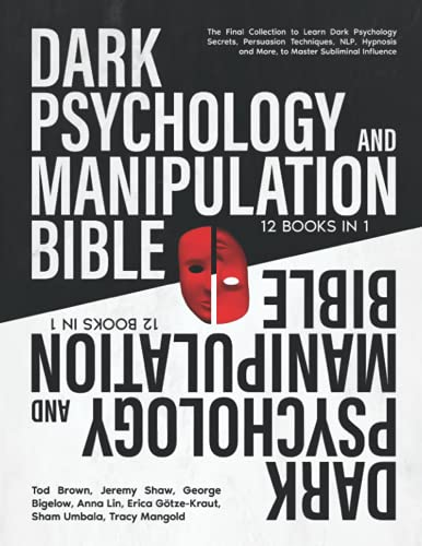Dark Psychology and Manipulation Bible: 12 BOOKS IN 1: The Final Collection To Learn Dark Psychology Secrets, Persuasion Techniques, NLP, Hypnosis And More, To Master Subliminal Influence