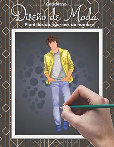Cuaderno Diseño de Moda, Plantillas de figurines de Hombre: Ilustración de Moda: 2 (Crea tu moda)