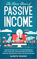The Know How's of Passive Income: Some People Seem to do The 4-Hour Workweek and Make a Good Living. How? Make Money With Affiliate Marketing, Dropshipping, Blogging, Amazon, FBA and More