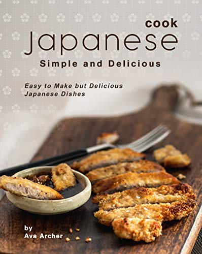 Cook Japanese: Simple and Delicious: Easy to Make but Delicious Japanese Dishes (English Edition)