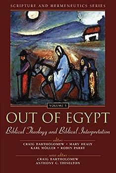 Out of Egypt  Biblical Theology and Biblical Interpretation  Scripture and Hermeneutics Series V 5