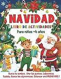 NAVIDAD Libro de Actividades para niños +4 años: Juegos Educativos de Navidad - Laberintos, Busca las diferencias, Colorear, Unir los puntos, Busca la ... y Mucho Más! - Navidad Libro Infantil !