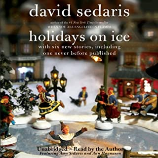 Holidays on Ice                   By:                                                                                                                                 David Sedaris                               Narrated by:                                                                                                                                 David Sedaris,                                                                                        Amy Sedaris,                                                                                        Ann Magnuson                      Length: 4 hrs and 19 mins     20 ratings     Overall 4.4