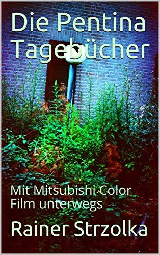 Die Pentina Tagebücher: Mit Mitsubishi Color Film unterwegs