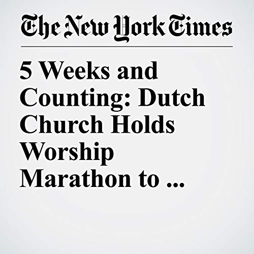 5 Weeks and Counting: Dutch Church Holds Worship Marathon to Protect Migrant Family audiobook cover art