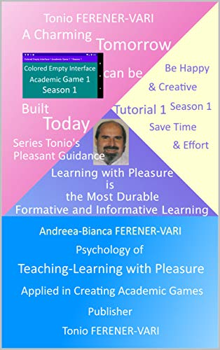 A Charming Tomorrow can be Built Today-Tutorial 1 Season 1: Psychology of Teaching-Learning with Pleasure Applied in Creating Academic Games (Tonio's & ... Anything with Plea) (English Edition)