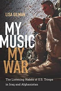 My Music, My War: The Listening Habits of U.S. Troops in Iraq and Afghanistan (Music / Culture)