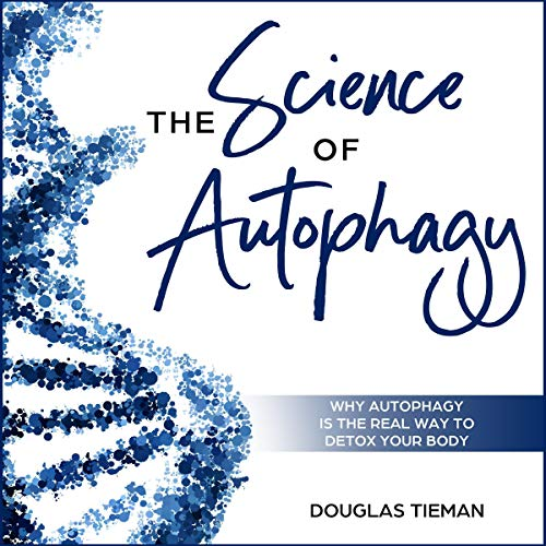 The Science of Autophagy: Why Autophagy Is the Real Way to Detox Your Body