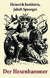 Der Hexenhammer: Ein Werk zur Legitimation der Hexenverfolgung, das der Dominikaner Heinrich Kramer (lat. Henricus Institoris) im Jahre 1486 veröffentlichte