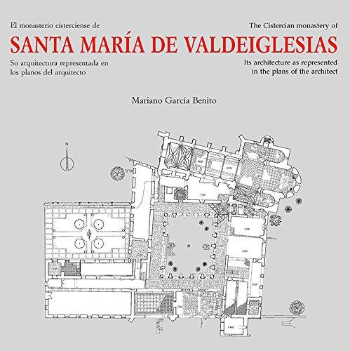 El monasterio Cisterciense de Santa María de Valdeiglesias: Su arquitectura representada en los planos del arquitecto (Arte)