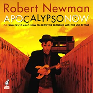 Apocalypso Now     Or From P45 to AK47, How to Grow the Economy with the Use of War              By:                                                                                                                                 Robert Newman                               Narrated by:                                                                                                                                 Robert Newman                      Length: 1 hr and 33 mins     24 ratings     Overall 4.6