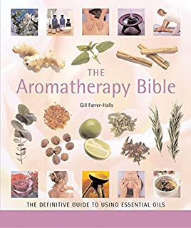 The Aromatherapy Bible: The Definitive Guide to Using Essential Oils (Mind Body Spirit Bibles)