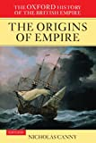 The Oxford History of the British Empire: Volume I: The Origins of Empire: British Overseas Enterprise to the Close of the Seventeenth Century (Oxford History of the British Empire, Vol. I)