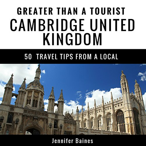 Greater Than a Tourist- Cambridge, United Kingdom: 50 Travel Tips from a Local audiobook cover art