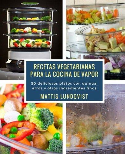 Recetas vegetarianas para la cocina de vapor: 50 deliciosos