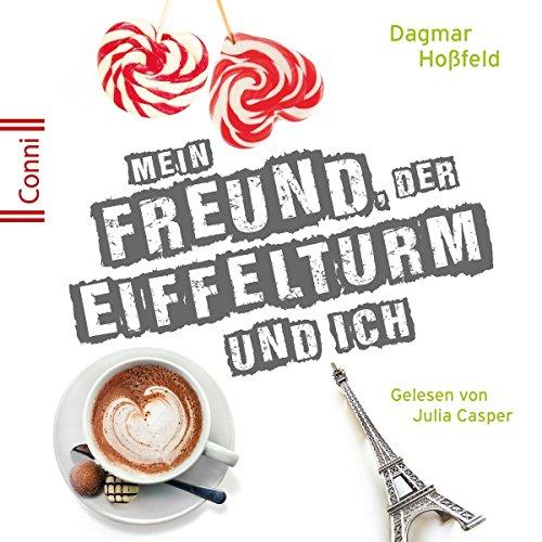 Dagmar Hoßfeld: Mein Freund,der Eiffelturm U.Ich