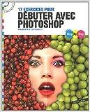 Step By Step 17 exercices pour débuter avec Photoshop - Atelier n°1 (CD Inclus) de Tom Salbeth ( 30 novembre 2011 ) - Oracom Editions (30 novembre 2011) - 30/11/2011