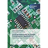 VLSI Architectures for Image Compression Applications: Implementing Image Processing with FPGA