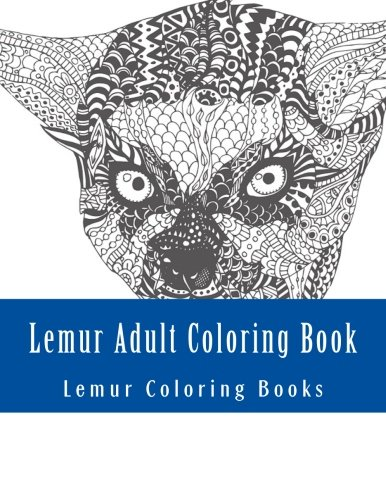 Lemur Adult Coloring Book: Large One Sided Stress Relieving, Relaxing Lemur Coloring Book For Grownups, Women, Men & Youths. Easy Lemur Designs & ... (Cute Lemur, Baby Lemurs Coloring Book)