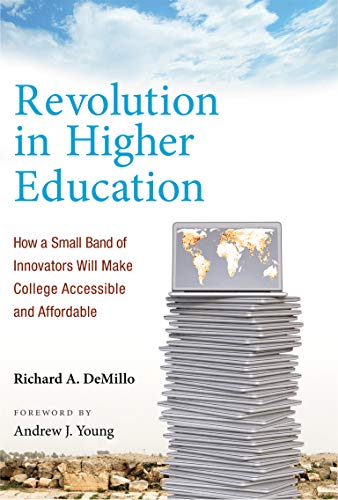Revolution in Higher Education: How a Small Band of Innovators Will Make College Accessible and Affordable (English Edition)